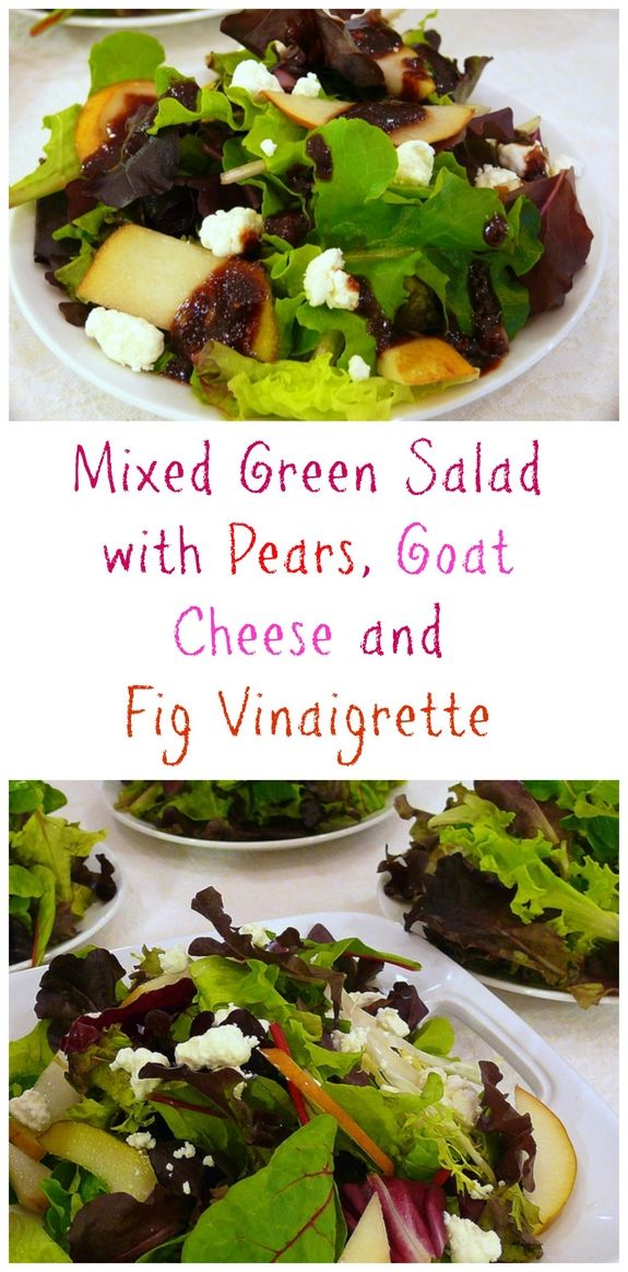 Mixed Green Salad with Pears Goat Cheese and Fig Vinaigrette, the perfect salad for the holidays or anytime.