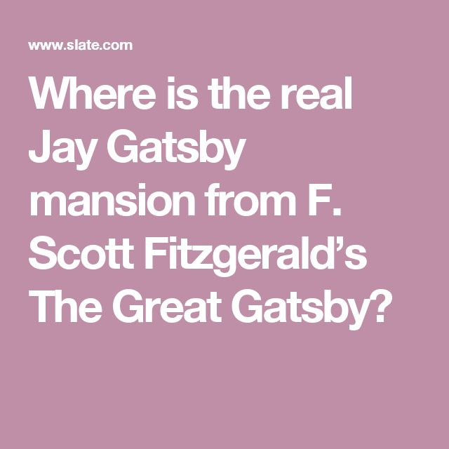 Where is the real Jay Gatsby mansion from F. Scott Fitzgerald's The Great Gatsby?