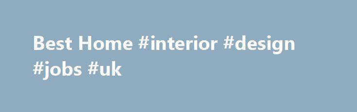 "Best Home #interior #design #jobs #uk http://design.remmont.com/best-home-interior-design-jobs-uk/  #corporate interior design # Best Interior Design Company In Malaysia . Since 2006, B /* 728×90, создано 05.02.11 */ google_ad_slot = ""6127977750""; google_ad_width = 670; google_ad_height = 90; //–>"