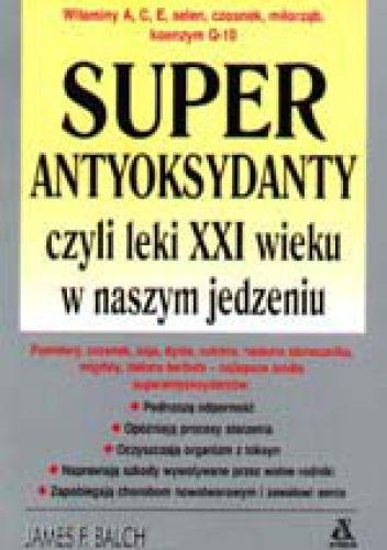 Superantyoksydanty czyli leki XXI wieku w naszym jedzeniu