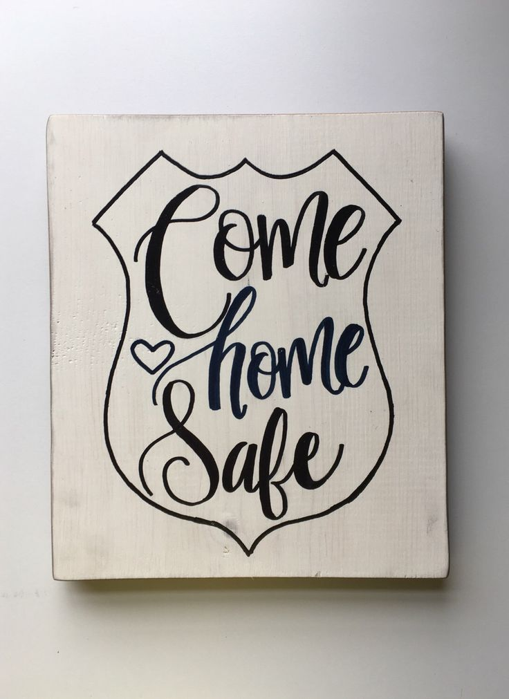 Come Home Safe • Hand Painted Law Enforcement Support Wood Sign by MKMeggieKate on Etsy https://www.etsy.com/listing/490393932/come-home-safe-hand-painted-law