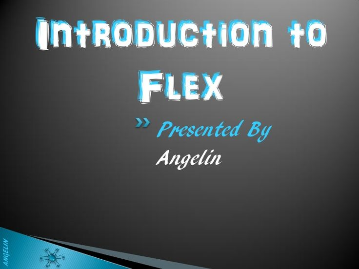 Introduction to Flex - by Angelin R via Slideshare