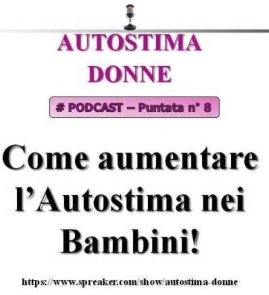 Autostima Donne: i podcast del coach motivazionale Giancarlo Fornei - 8° puntata - Come Aumentare l'autostima nei bambini!