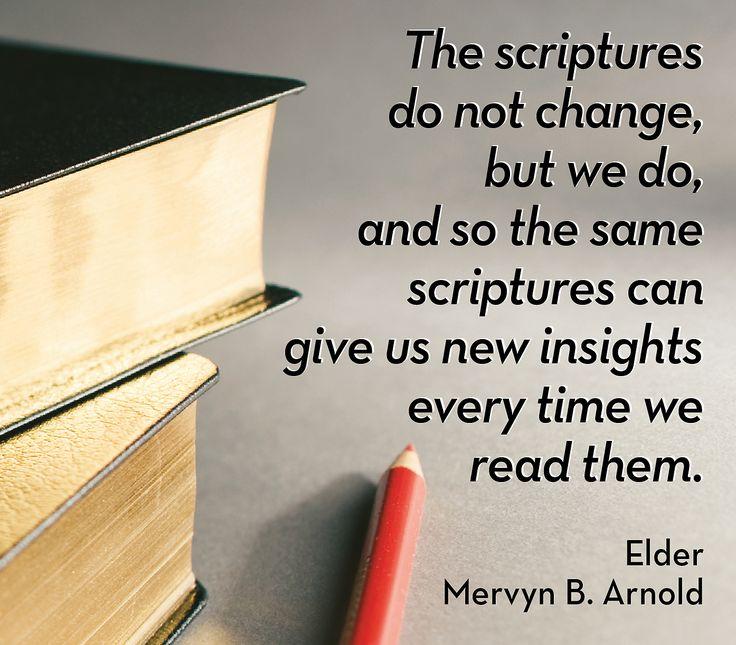 The scriptures don't change, but we do ...  LDS Quote, Elder Mervyn B. Arnold