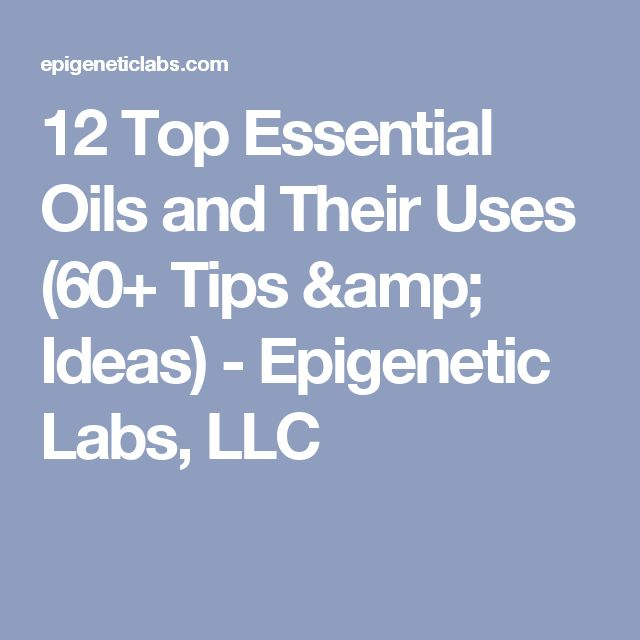 12 Top Essential Oils and Their Uses (60+ Tips & Ideas) - Epigenetic Labs, LLC