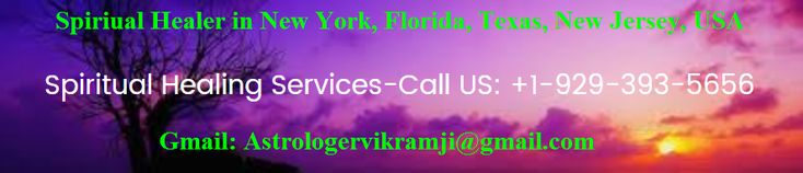 Astrologer Vikramji provides best Spiritual healing services in New York, USA, Florida, Texas.Get help of Spiritual Healer Services in New York, USA provides Best & Top Spiritual Healing Consulting Services in New York, USA, Texas, Florida, California, New Jersey, Brooklyn. Contact him at:+1-929-393-5656 or email at: Astrologervikramji@gmail.com. for more information please visit our website: http://www.astrologervikramji.com/