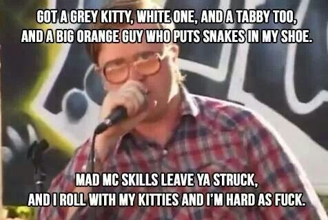 "Bubbles. And this is why I can't say ""bubbles"" without giggling. Trailer Park Boys."