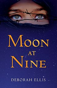MOON AT NINE by Deborah Ellis April 1, 2014 Ellis' groundbreaking novel is based on the true story of two young Iranian girls who discovered they were in love... and then discovered the devastating penalty the law in Iran demands for that love.