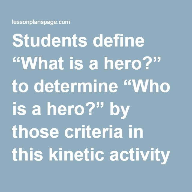 "Students define ""What is a hero?"" to determine ""Who is a hero?"" by those criteria in this kinetic activity and on-line essay assignment"