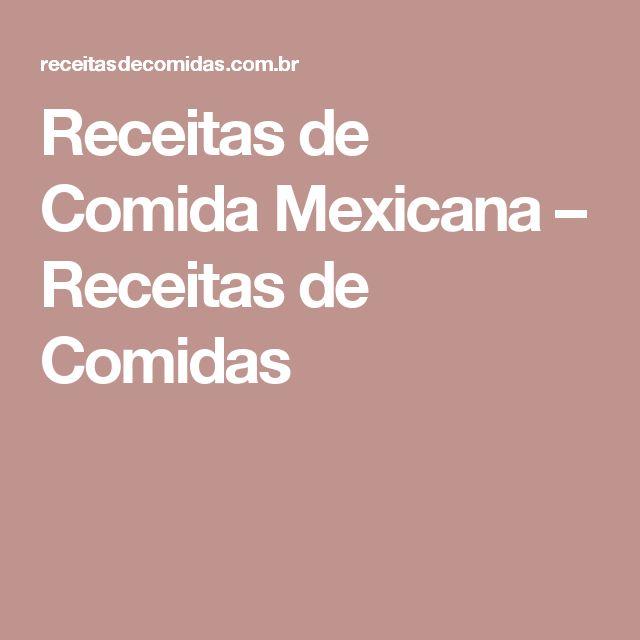 Receitas de Comida Mexicana – Receitas de Comidas