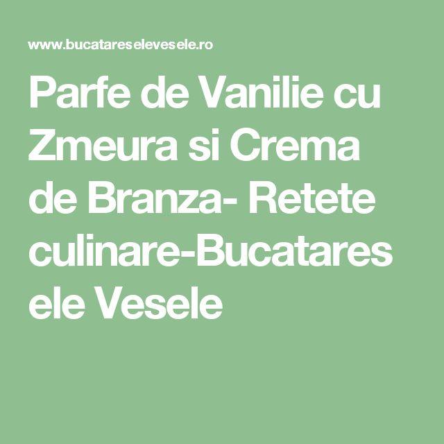 Parfe de Vanilie cu Zmeura si Crema de Branza- Retete culinare-Bucataresele Vesele