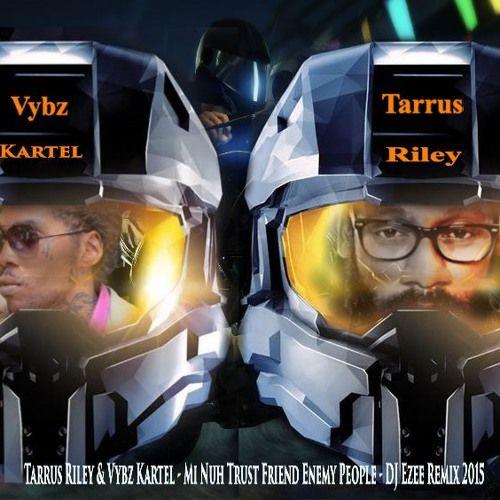 Tarrus Riley & Vybz Kartel - Mi Nuh Trust Friend Enemy People - {DJ Ezee Remix} 2015 by Mafiezee Record | Free Listening on SoundCloud