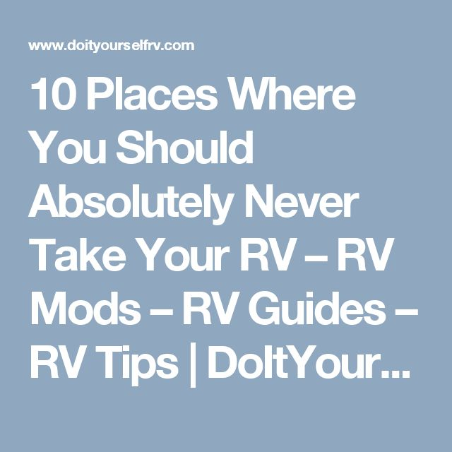 10 Places Where You Should Absolutely Never Take Your RV – RV Mods – RV Guides – RV Tips | DoItYourselfRV