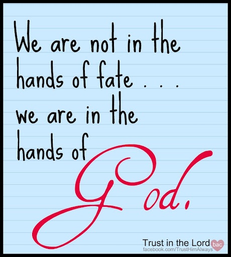 """We are not in the hands of fate... we are in the hands of God."""