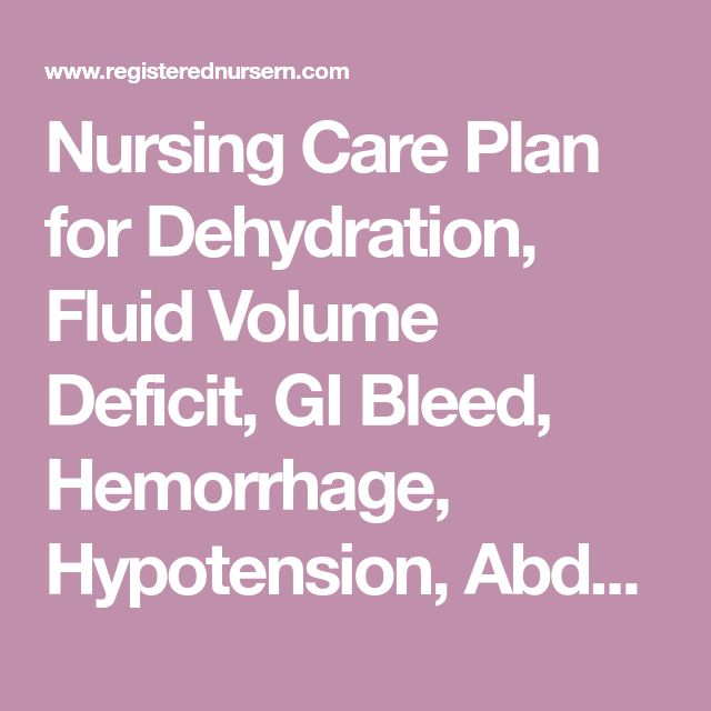 Nursing Care Plan for Dehydration, Fluid Volume Deficit, GI Bleed, Hemorrhage, Hypotension, Abdominal Pain