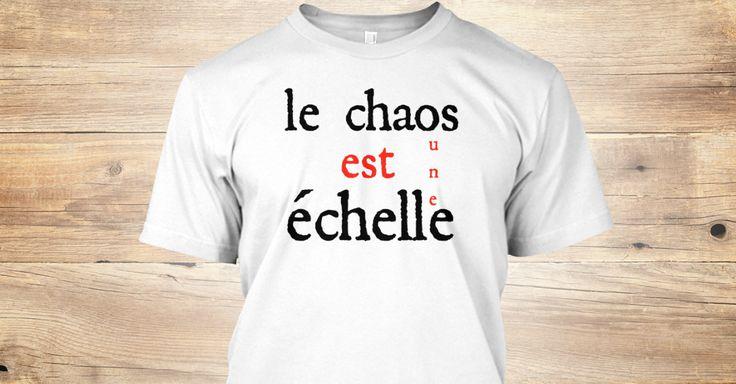 Le Chaos Est Une Échelle T-Shirt | Teespring