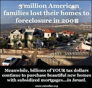 Priorities for the US Govt. = Subsidised homes in Palestine for Israelis and foreclosed homes for Americans