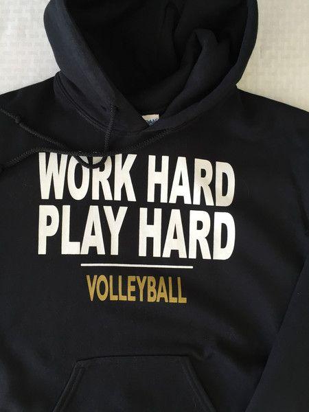 Hooded Sweatshirt Work Hard Play Hard – Trendsetters Volleyball Store