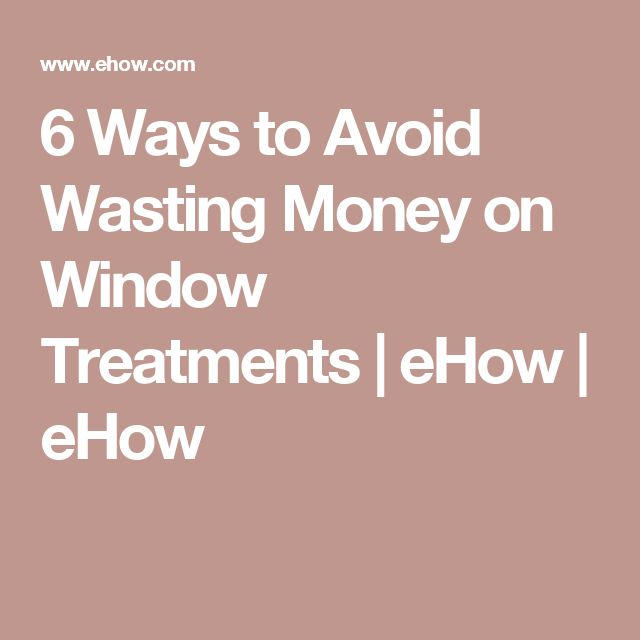 6 Ways to Avoid Wasting Money on Window Treatments | eHow | eHow