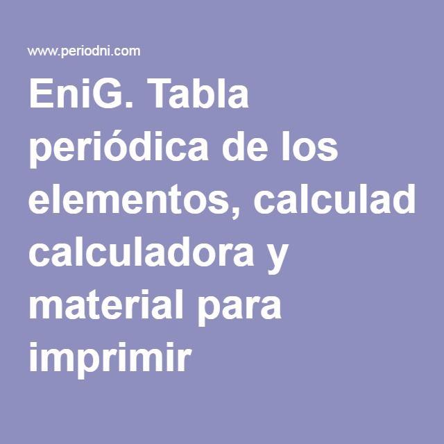 EniG. Tabla periódica de los elementos, calculadora y material para imprimir