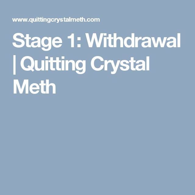 Stage 1: Withdrawal | Quitting Crystal Meth