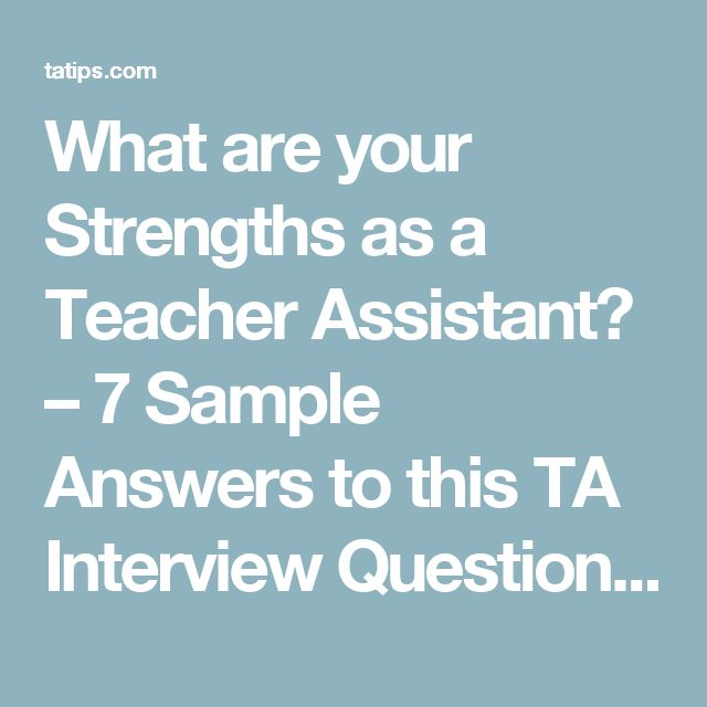 What are your Strengths as a Teacher Assistant? – 7 Sample Answers to this TA Interview Question – Teaching Assistant Interview Questions