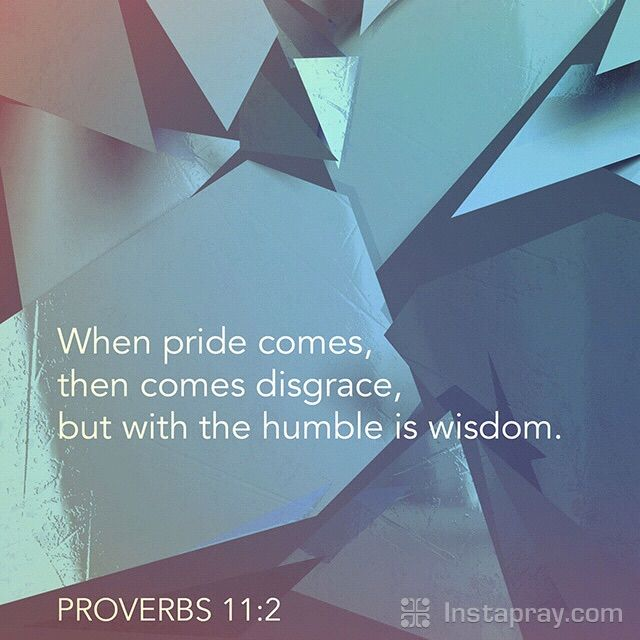 Pride is a dangerous sin. It pulls us away from God. It convinces us that we don't need God. It makes us despise the less fortunate. Be on guard against this sin and quickly confess, ask for forgiveness and repent when you become proud. Be humble. Don't make God have to humble you.