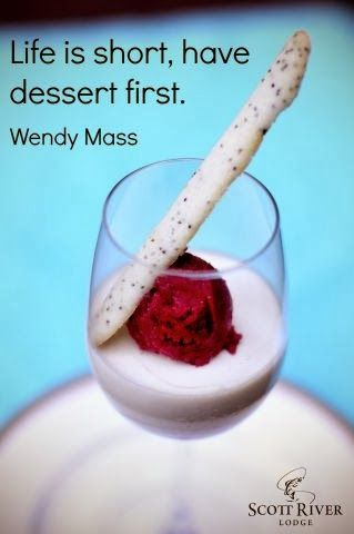 """""""Life is short, have dessert first."""" Wendy Mass Leave room for our #gourmet desserts, made from farm-fresh, organic ingredients at our Husband & Wife Adventure programs! #scottriverlodge"""