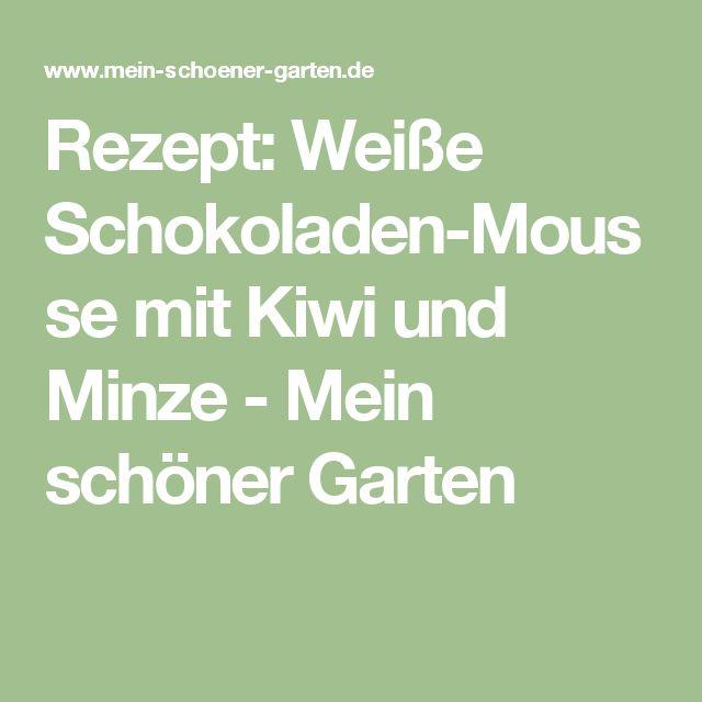 Simple Rezept Wei e Schokoladen Mousse mit Kiwi und Minze Mein sch ner Garten