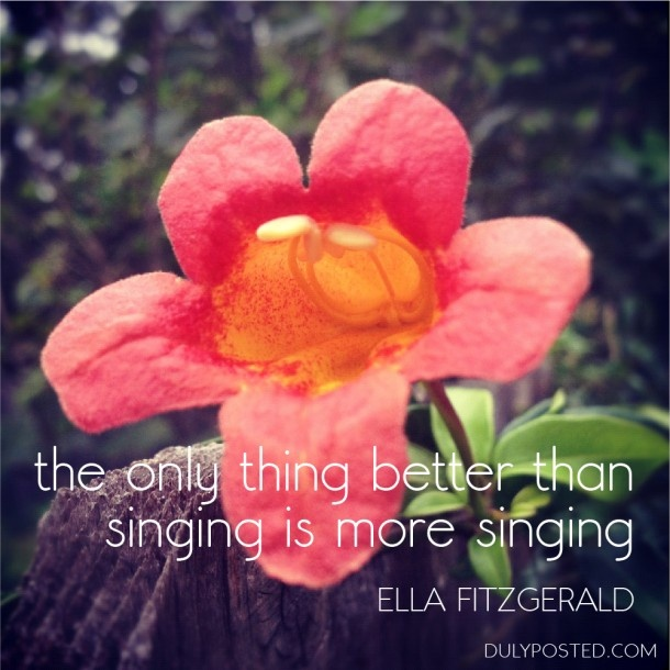 """""""The only thing better than singing is more singing."""" – Ella Fitzgerald quote"""