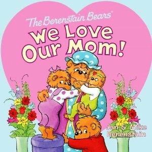 The Berenstain Bears We Love Our Mom!  www.berenstainbears.com/parents/amazon_books.html