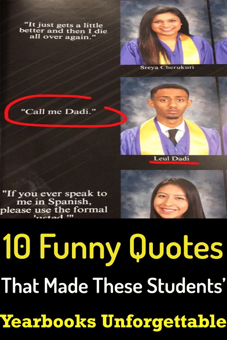 10 Funny Quotes That Made These Students Yearbooks Unforgettable Funny Yearbook Quotes Yearbook Quotes Inspirational Yearbook Quotes