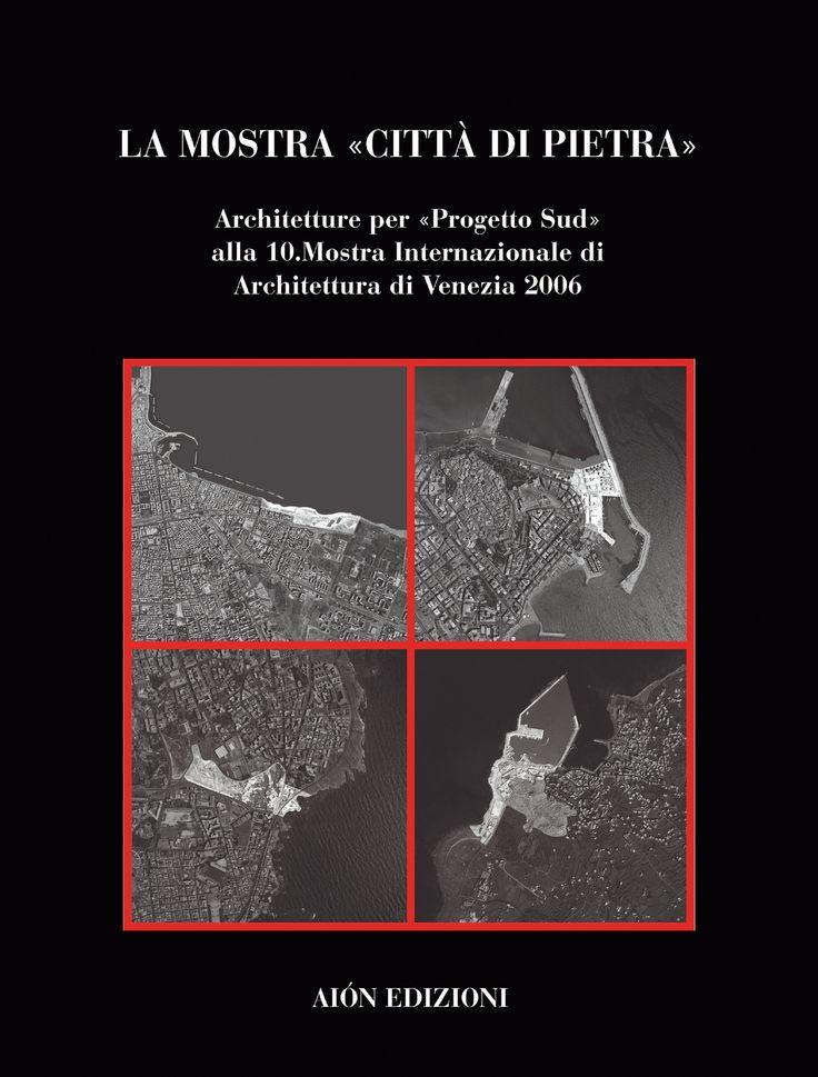 LA MOSTRA «CITTÀ DI PIETRA» L'ESPERIENZA DI PROGETTO SUD ALLA 10.MOSTRA INTERNAZIONALE D'ARCHITETTURA DI VENEZIA 2006 Edited by Claudio D'Amato Projects and contributions of thirty important architects, among these G. Canella, A. Natalini, M. Narpozzi, Léon Krier, A. Burelli, Studio Albanese, ABDR size 24,5x32,5 - pages: 176 ISBN 978-88-88149-41-7