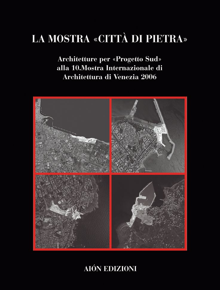 LA MOSTRA «CITTÀ DI PIETRA» L'ESPERIENZA DI PROGETTO SUD ALLA 10.MOSTRA INTERNAZIONALE D'ARCHITETTURA DI VENEZIA 2006 Edited by Claudio D'Amato Projects and contributions of thirty important architects, among these G. Canella, A. Natalini, M. Narpozzi, Léon Krier, A. Burelli, Studio Albanese, ABDR size 24,5x32,5 - pages: 176 ISBN 978-88-88149-41-7