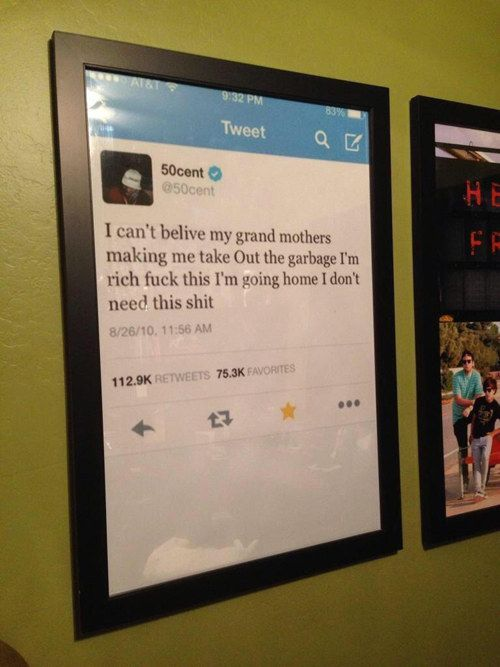 The person who turned 50 Cent's tweet into a framed poster. - 21 People Who Have Some Explaining To Do