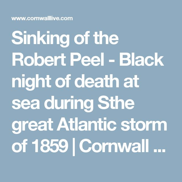Sinking of the Robert Peel - Black night of death at sea during  Sthe great Atlantic storm of 1859 | Cornwall Live