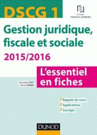 DSCG 1 Gestion juridique, fiscale et sociale. L'essentiel en fiches  édition 2015-2016. COTE : 322.55 DUN