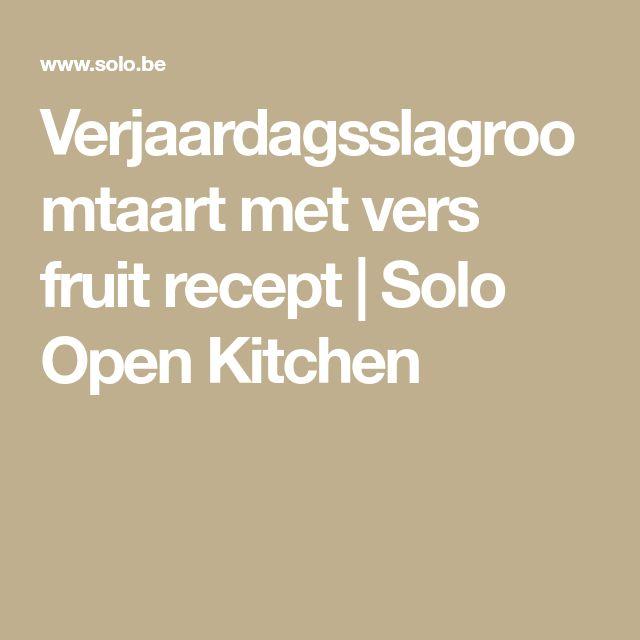 Verjaardagsslagroomtaart met vers fruit recept   Solo Open Kitchen