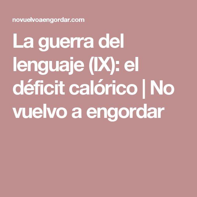 La guerra del lenguaje (IX): el déficit calórico   No vuelvo a engordar