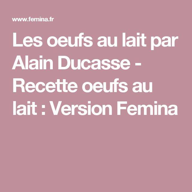 Les oeufs au lait par Alain Ducasse - Recette oeufs au lait : Version Femina