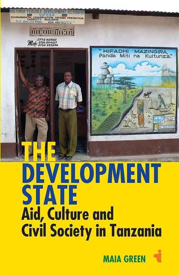The Development State: Aid, Culture and Civil Society in Tanzania