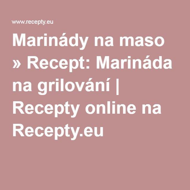 Marinády na maso » Recept: Marináda na grilování | Recepty online na Recepty.eu