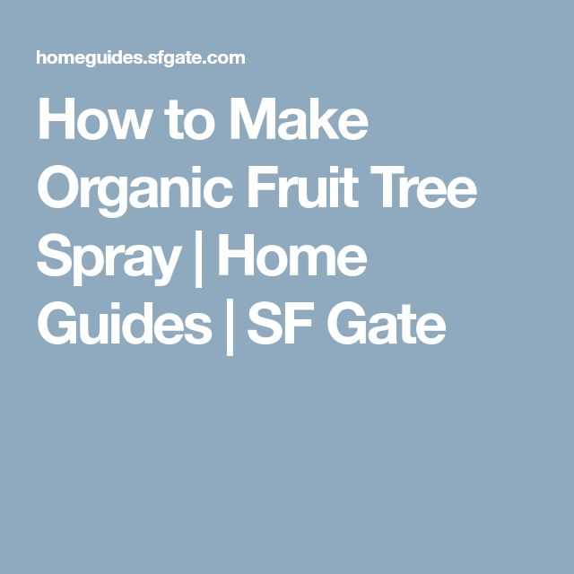 How to Make Organic Fruit Tree Spray | Home Guides | SF Gate