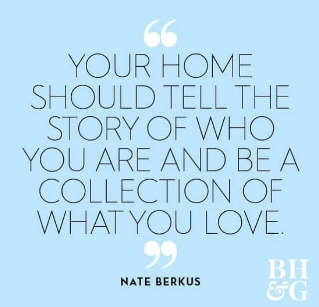 Your home should tell a story of who you are and be a collection of what you love