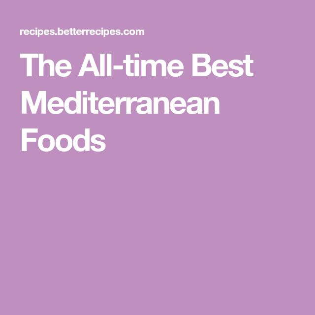 The All-time Best Mediterranean Foods