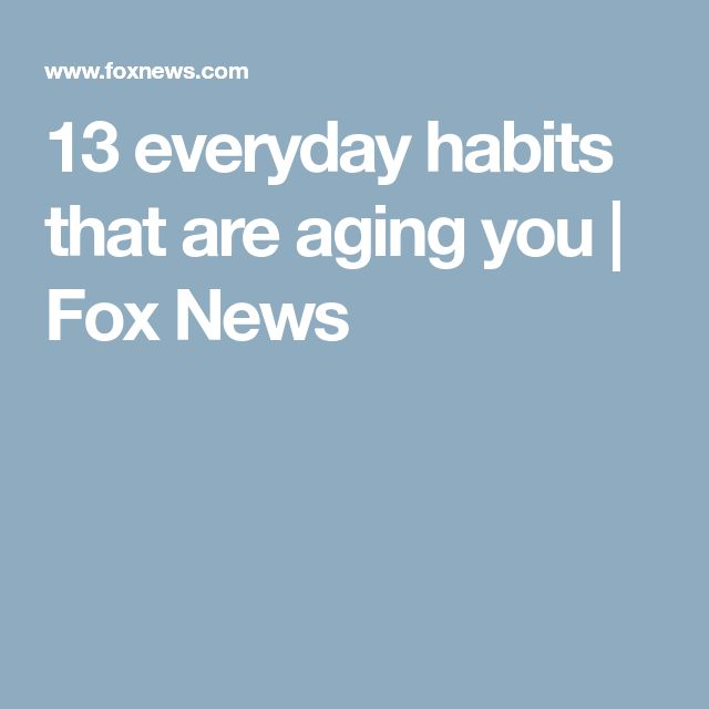 13 everyday habits that are aging you   Fox News
