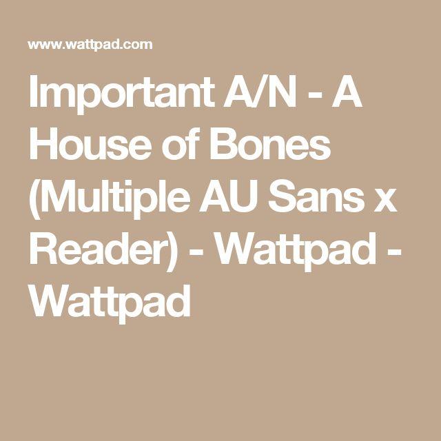 A House of Bones (Multiple AU Sans x Reader) DISCONTINUED