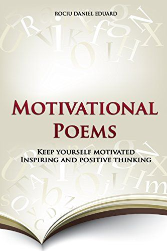 Motivational Poems: Keep yourself motivated. Inspiring and positive thinking (Ultimate Inspirational Collection) (Volume 2) by Rociu Daniel Eduard http://www.amazon.com/dp/1499658435/ref=cm_sw_r_pi_dp_IaSzwb1F9QJAQ