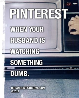 Pinterest when your husband is watching something dumb