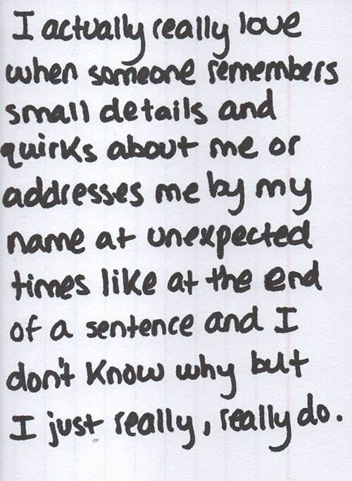 I really love when someone remembers details and quirks about me..